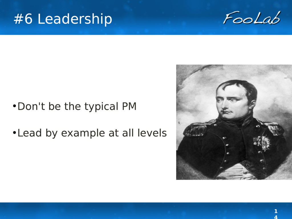 1 #6 Leadership ● Don't be the typical PM ● Lea...