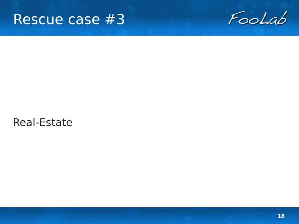 18 Rescue case #3 Real-Estate