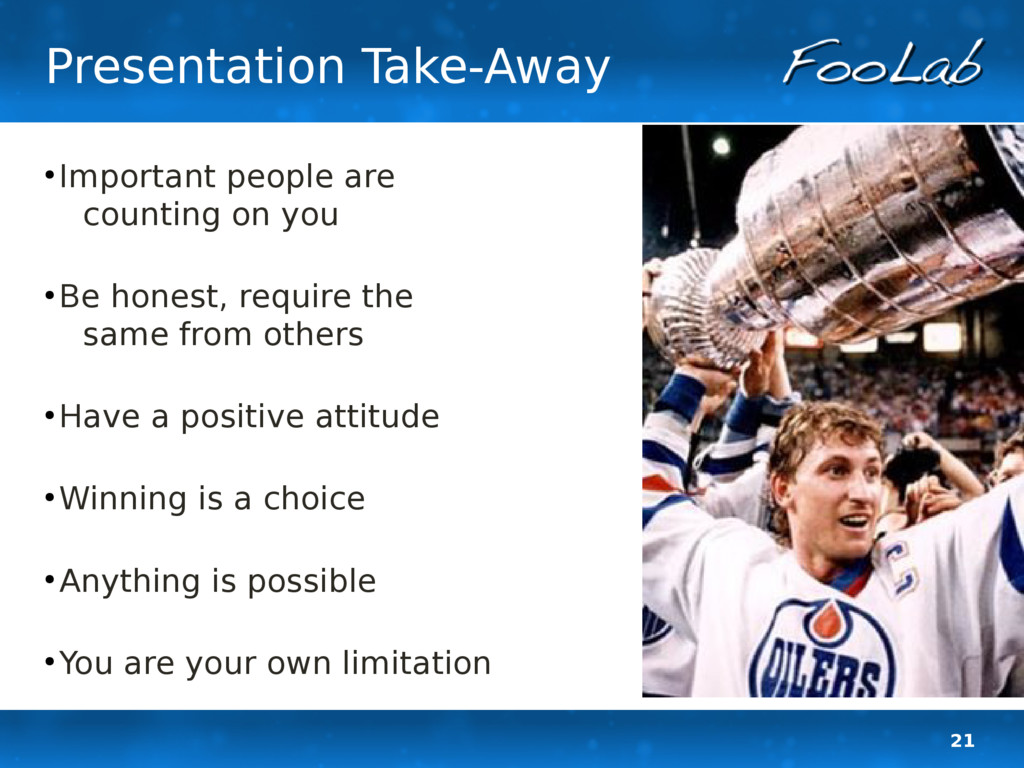 21 Presentation Take-Away ● Important people ar...