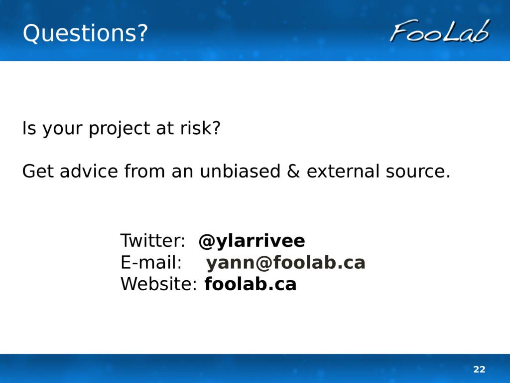 22 Questions? Twitter: @ylarrivee E-mail: yann@...