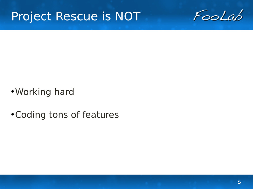 5 Project Rescue is NOT ● Working hard ● Coding...