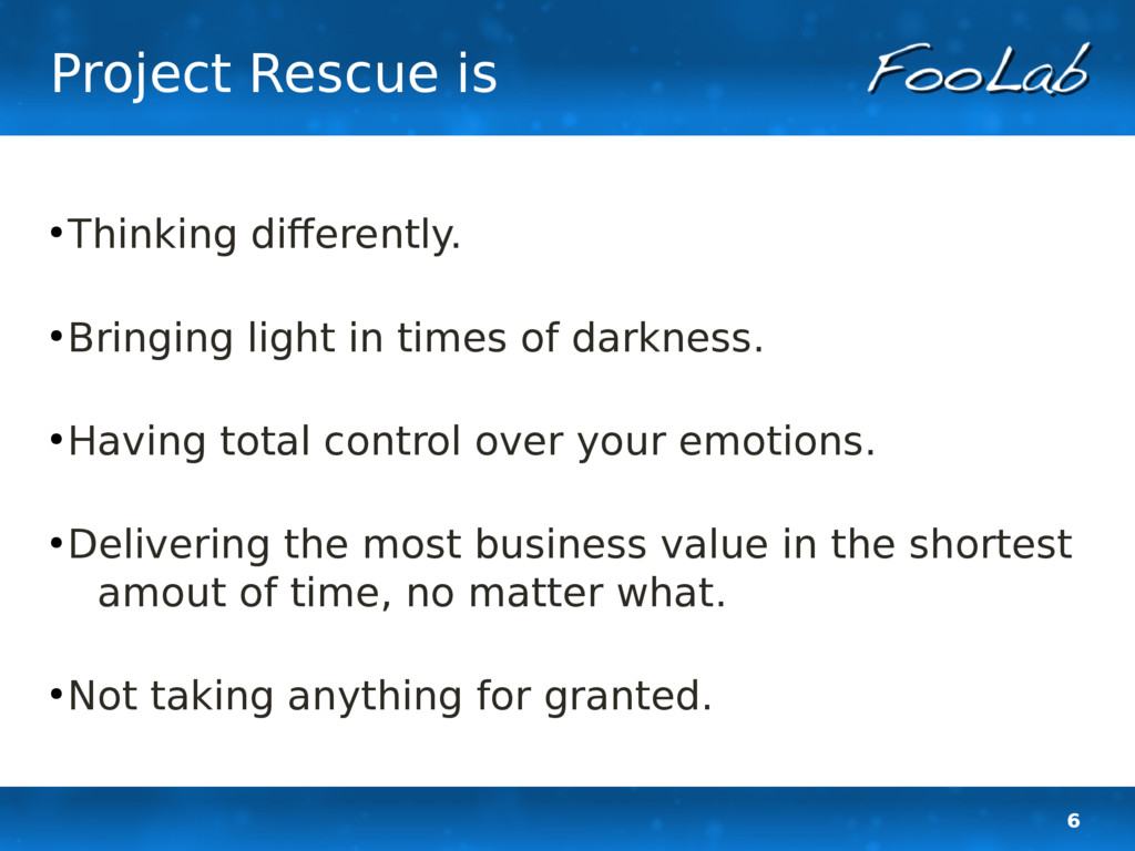 6 Project Rescue is ● Thinking differently. ● B...
