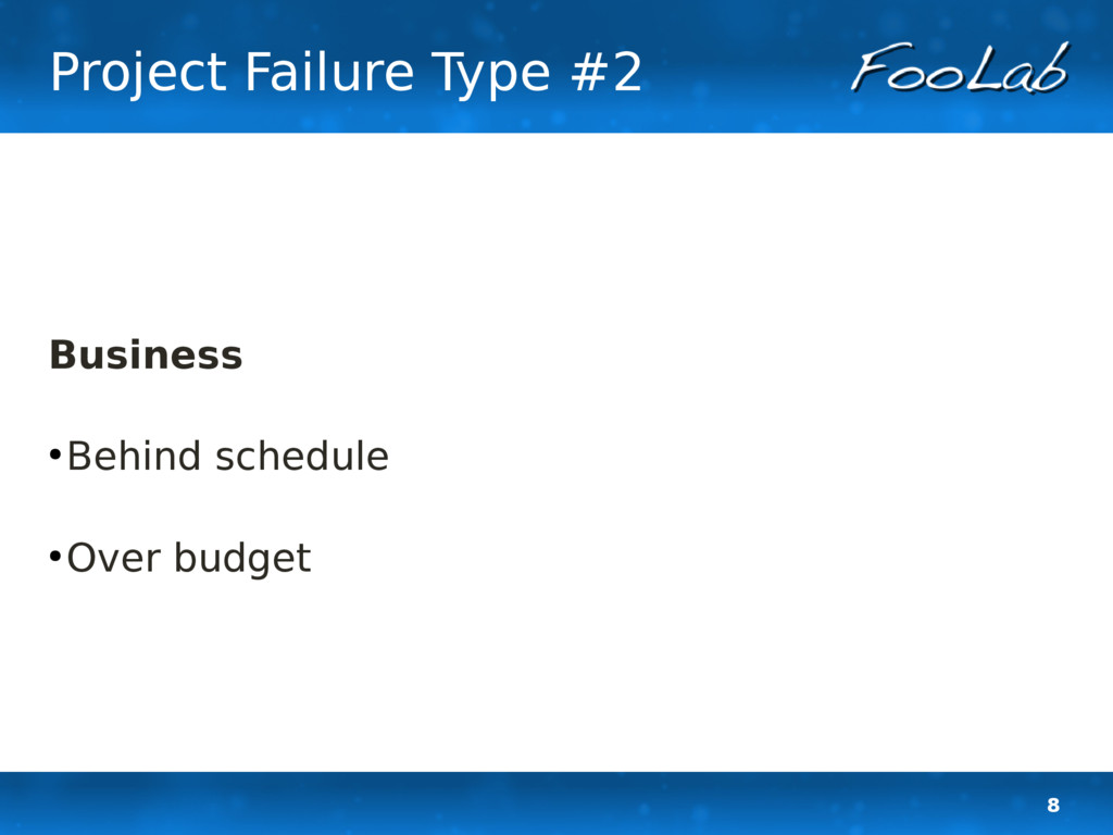 8 Project Failure Type #2 Business ● Behind sch...