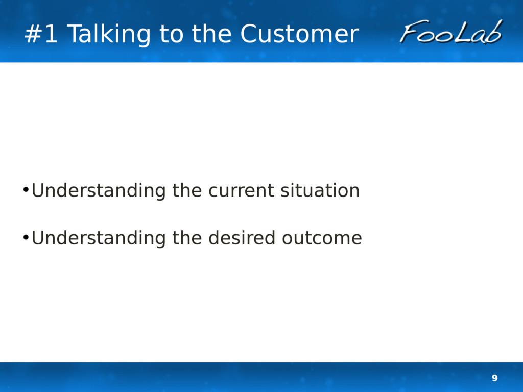 9 #1 Talking to the Customer ● Understanding th...