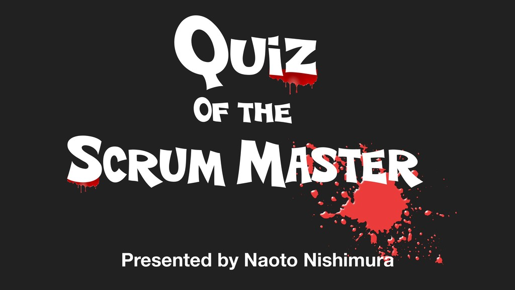 Quiz Of the SCRUM MASTER Presented by Naoto Nis...