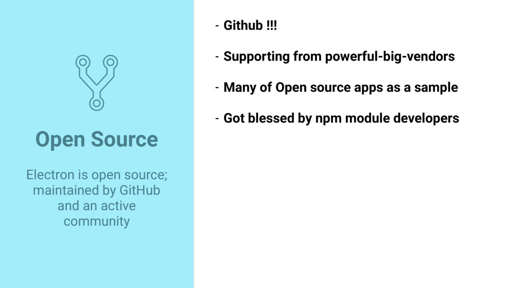 Open Source Electron is open source; maintained...