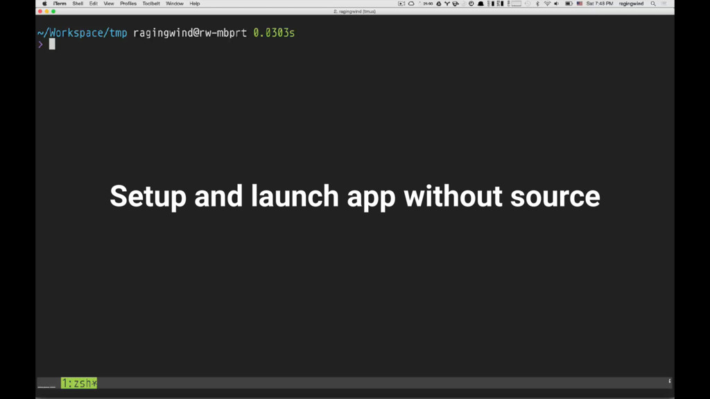 Setup and launch app without source