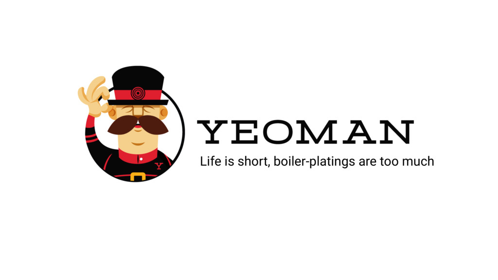 Life is short, boiler-platings are too much