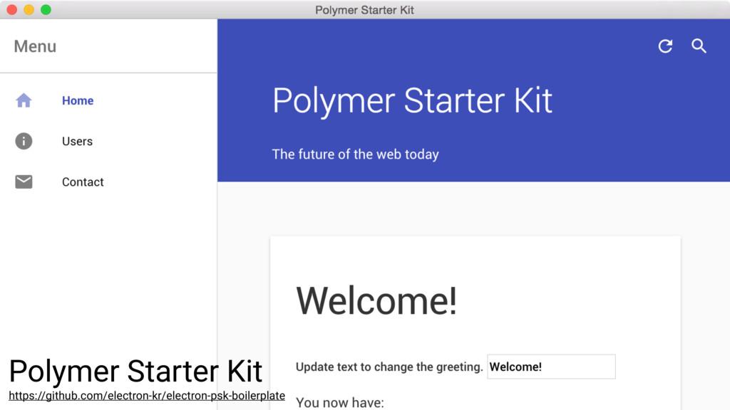 Polymer Starter Kit https://github.com/electron...