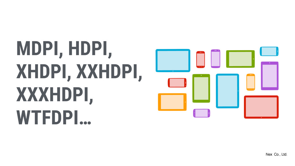 MDPI, HDPI, XHDPI, XXHDPI, XXXHDPI, WTFDPI… Nex...