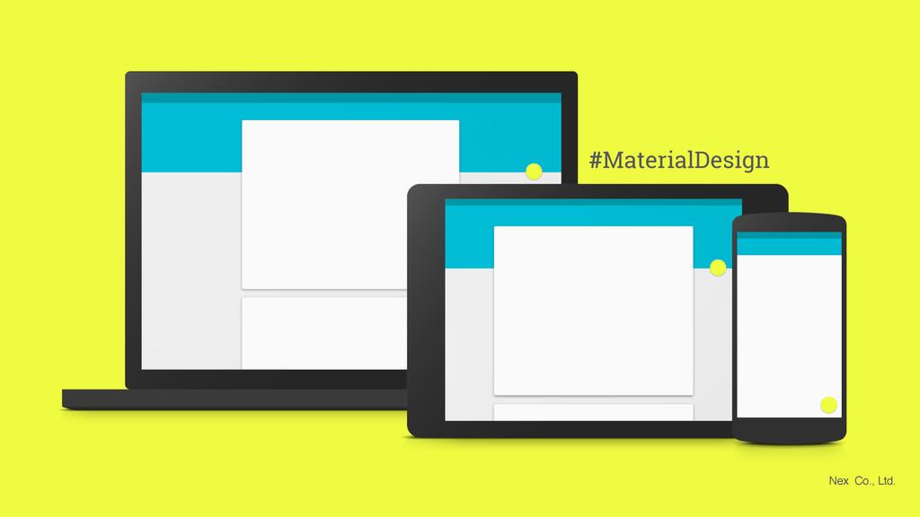 #MaterialDesign Nex Co., Ltd.