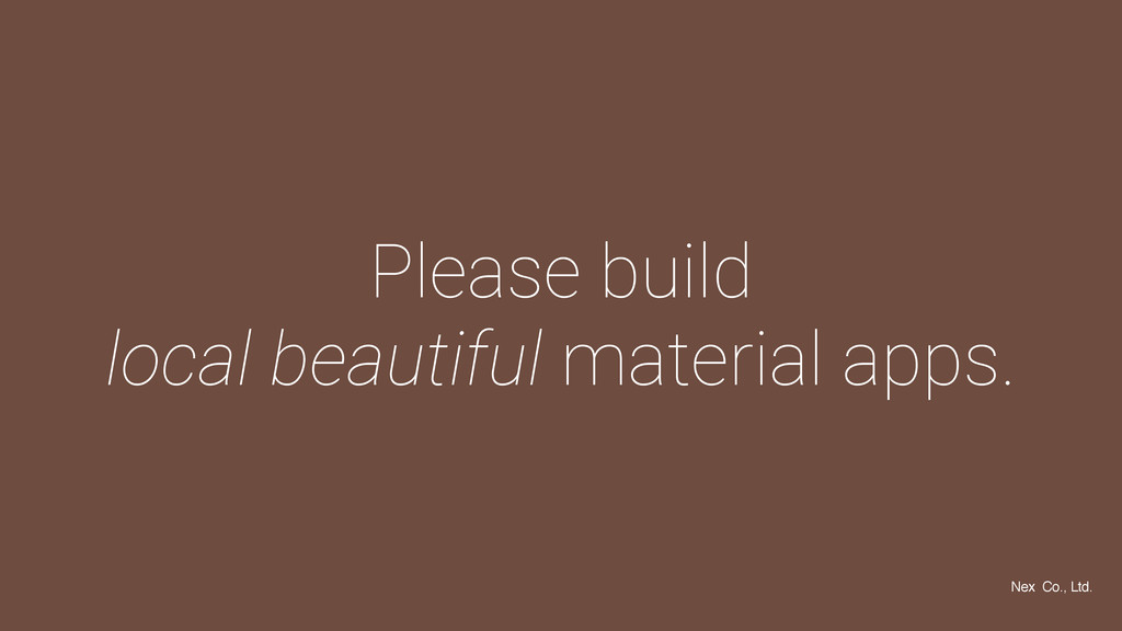 Please build local beautiful material apps. Nex...