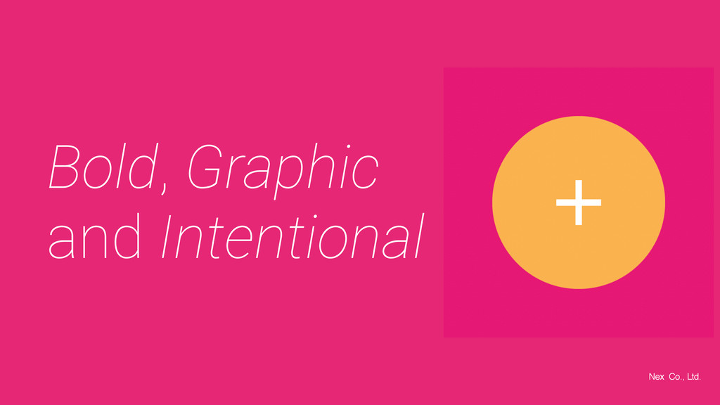 Bold, Graphic and Intentional Nex Co., Ltd.