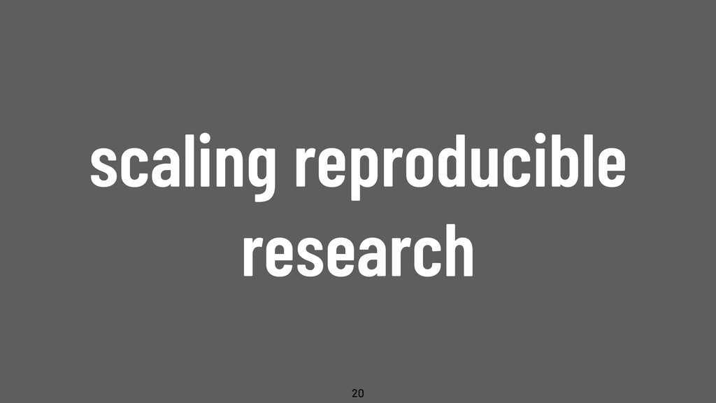 @WillingCarol scaling reproducible research 20
