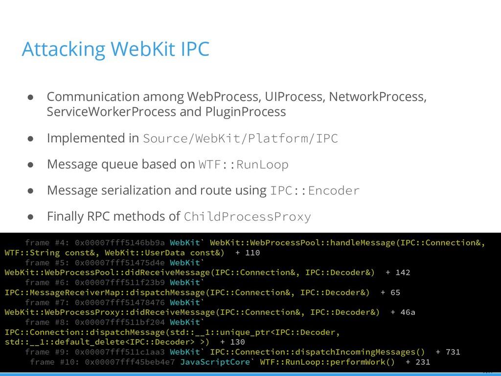 Attacking WebKit IPC ● Communication among WebP...