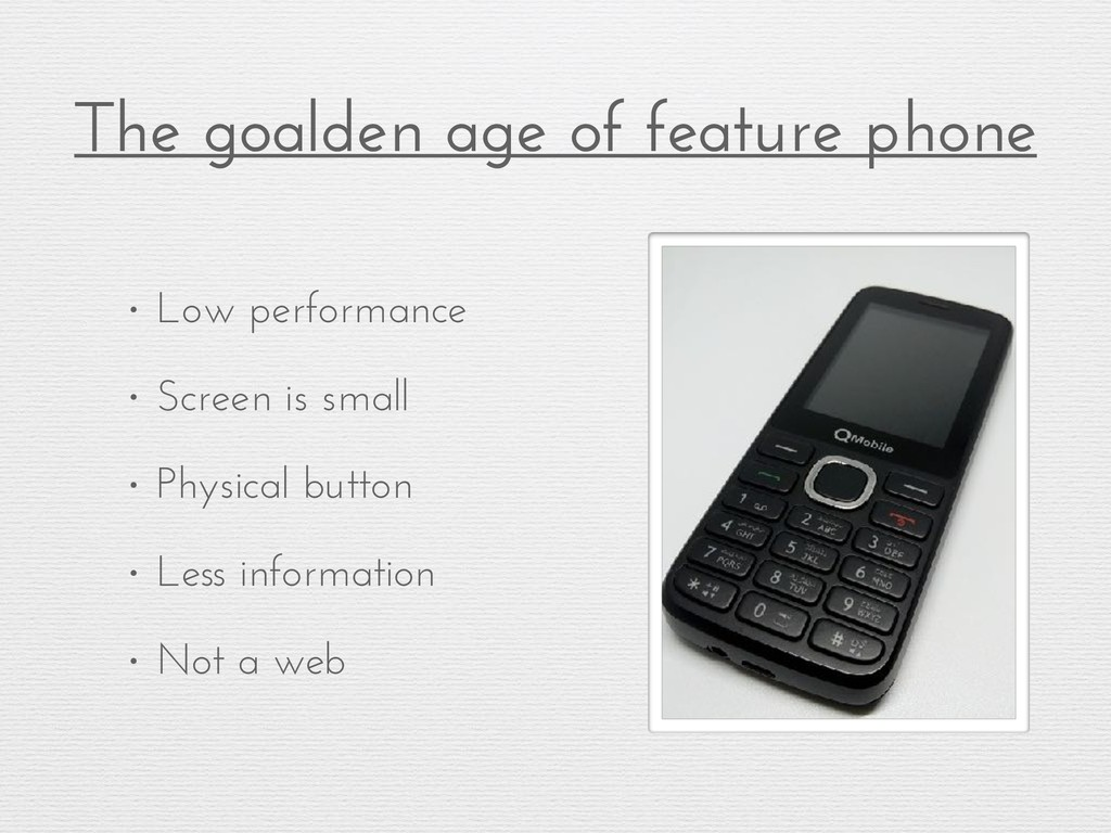 The goalden age of feature phone • Low performa...