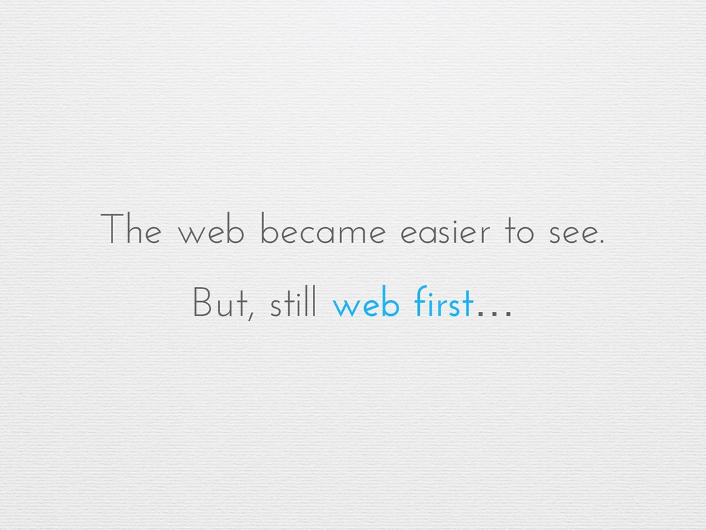 The web became easier to see. But, still web fi...
