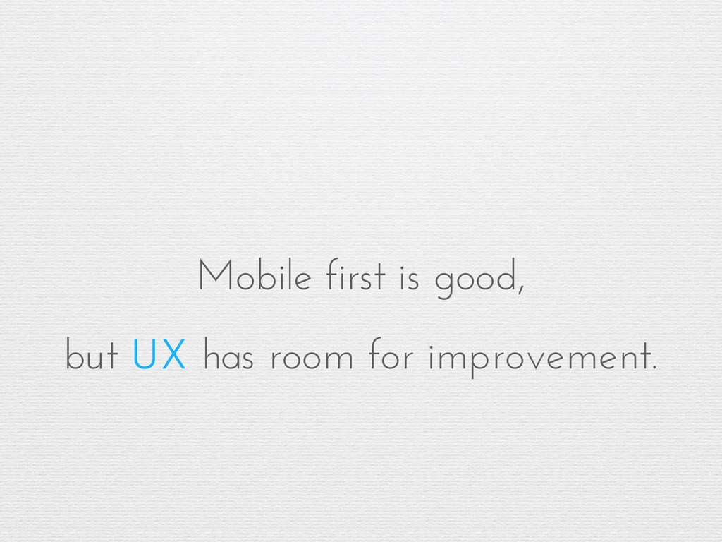 Mobile first is good, but UX has room for impro...