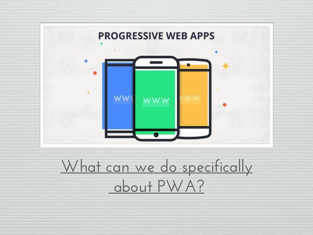 What can we do specifically about PWA?