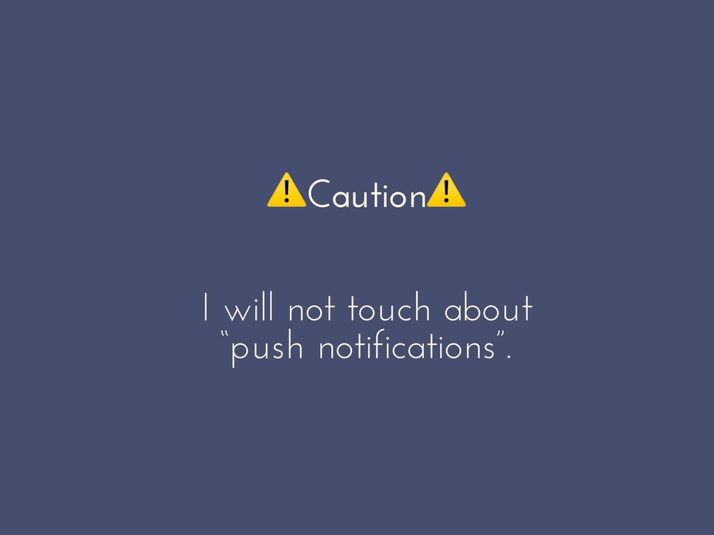 "⚠Caution⚠ I will not touch about ""push notifica..."