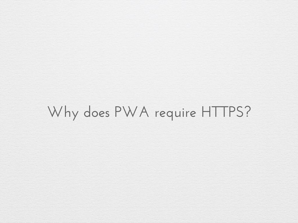 Why does PWA require HTTPS?