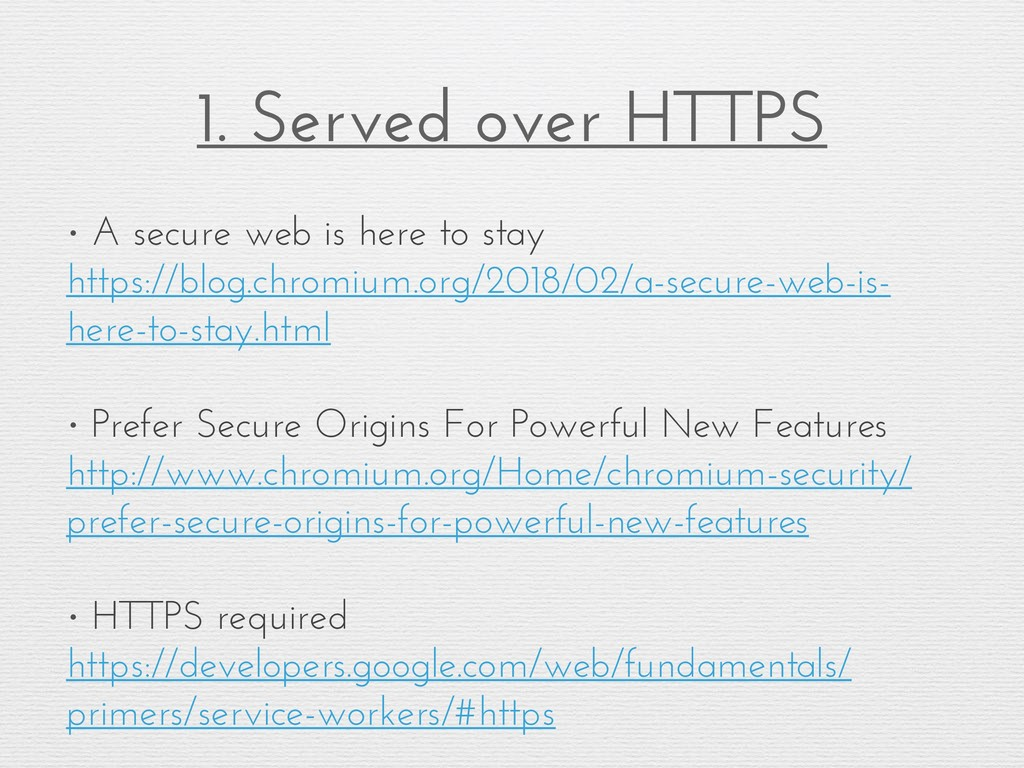 1. Served over HTTPS • A secure web is here to ...
