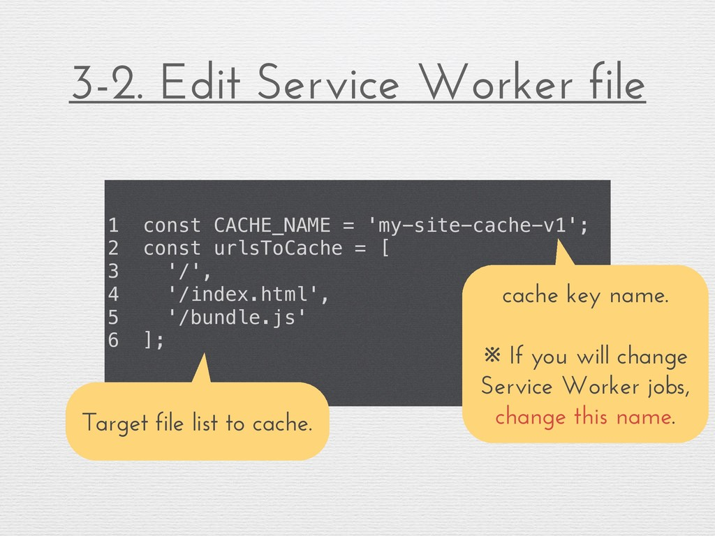 3-2. Edit Service Worker file 1 const CACHE_NAM...