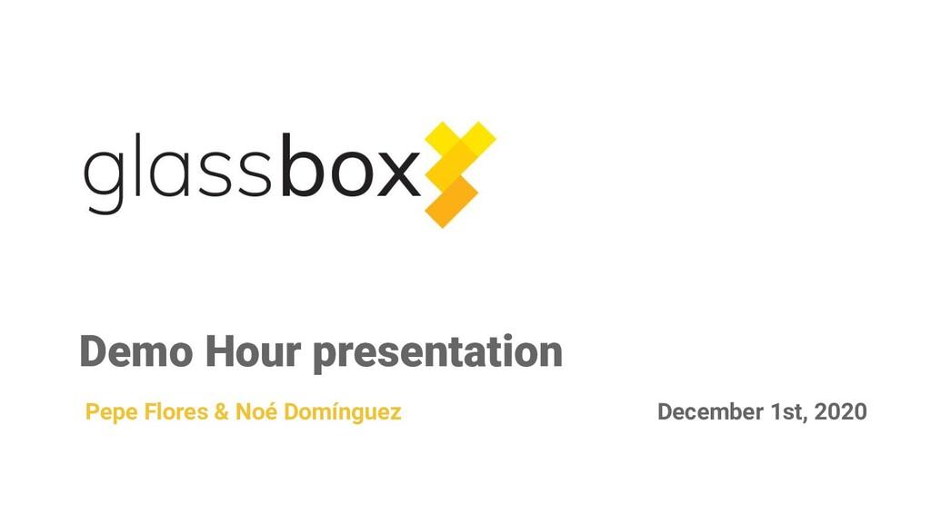 Demo Hour presentation Pepe Flores & Noé Domíng...