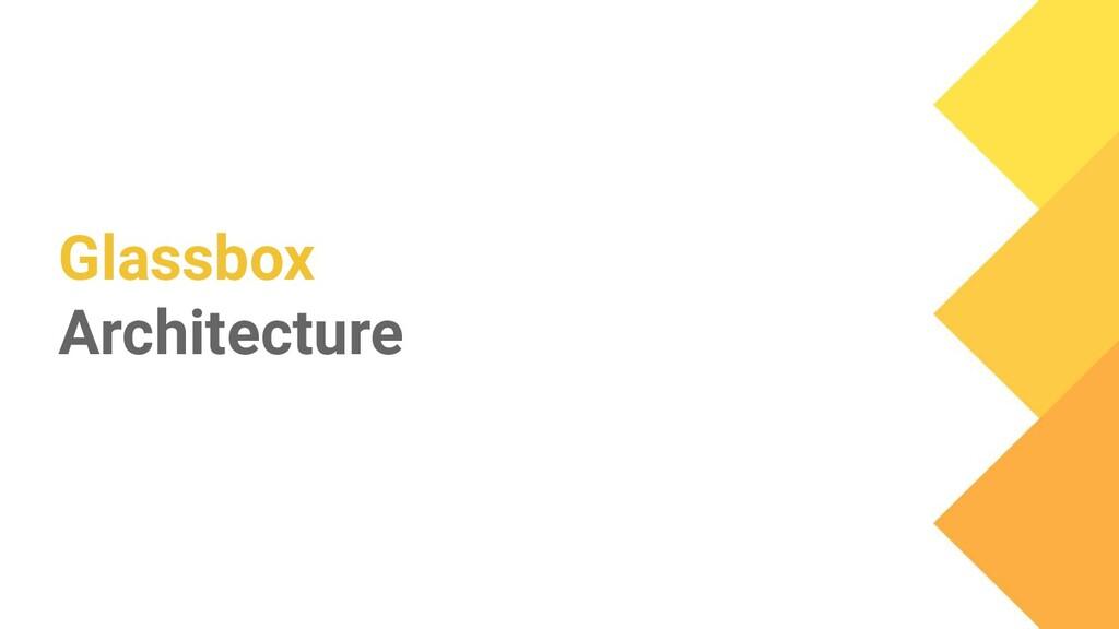 Glassbox Architecture