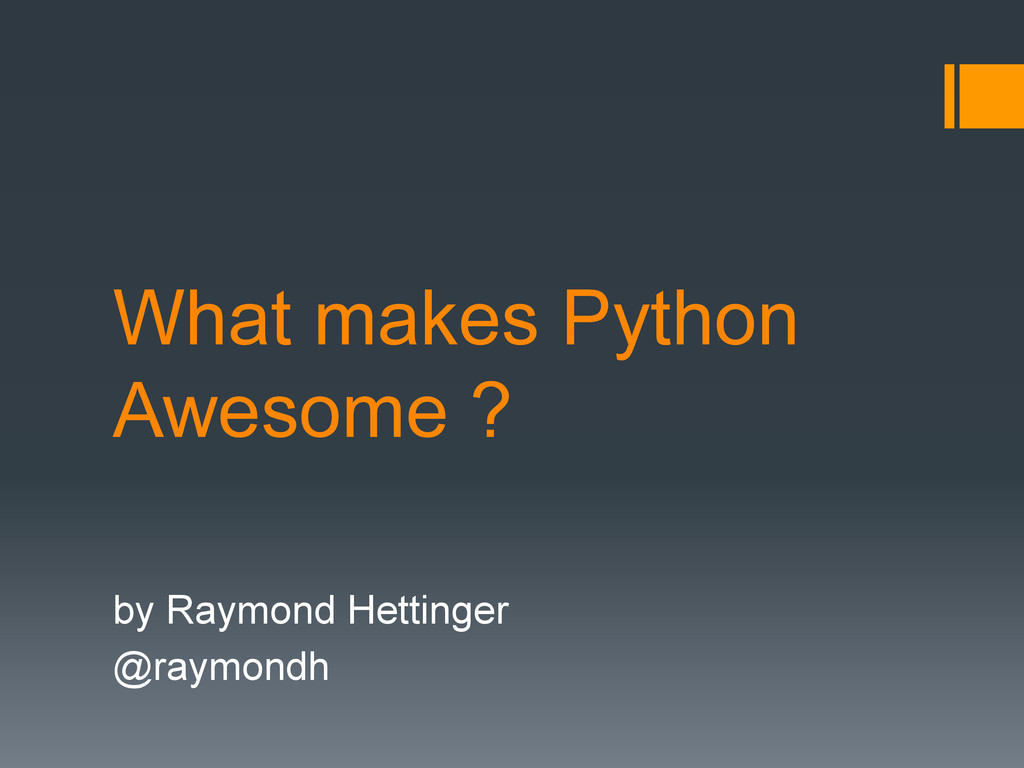What makes Python Awesome ? by Raymond Hettinge...