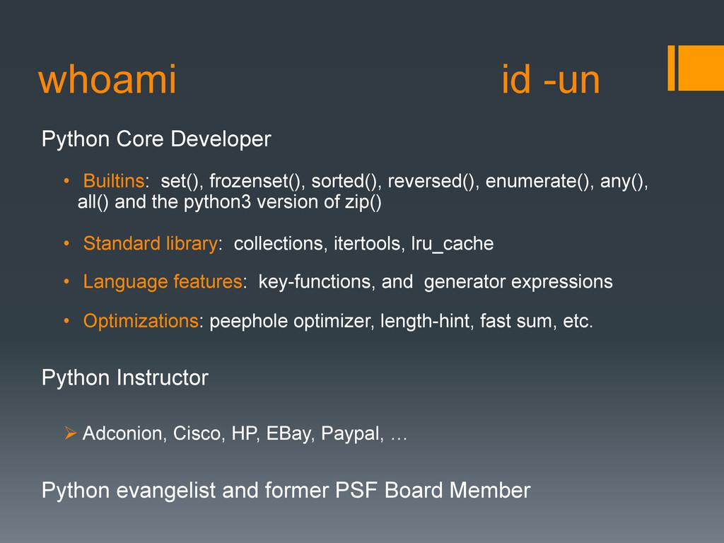 whoami id -un Python Core Developer • Builtins...