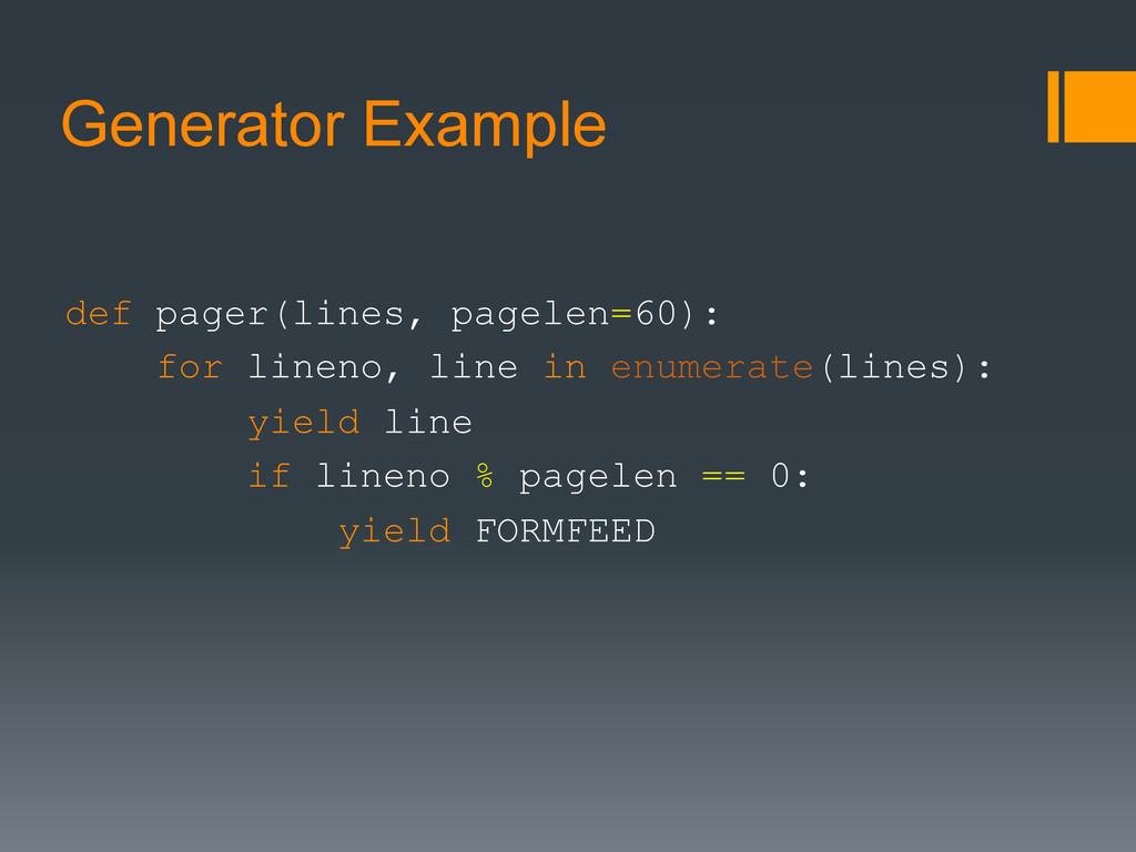 Generator Example def pager(lines, pagelen=60):...