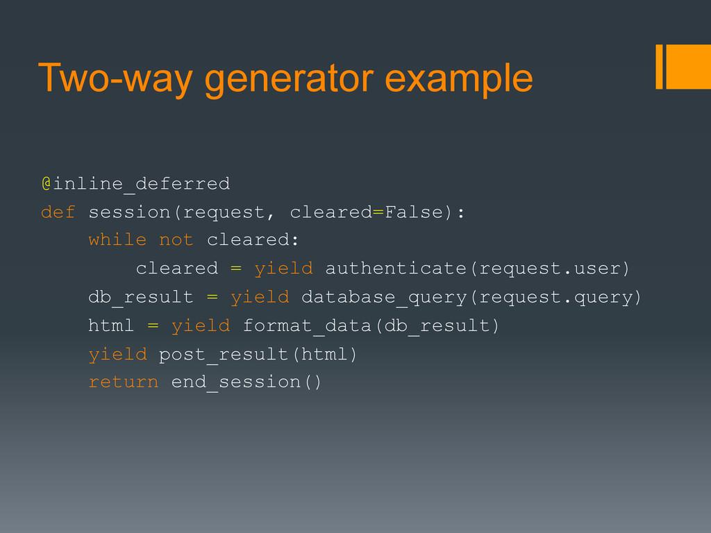 Two-way generator example @inline_deferred def ...