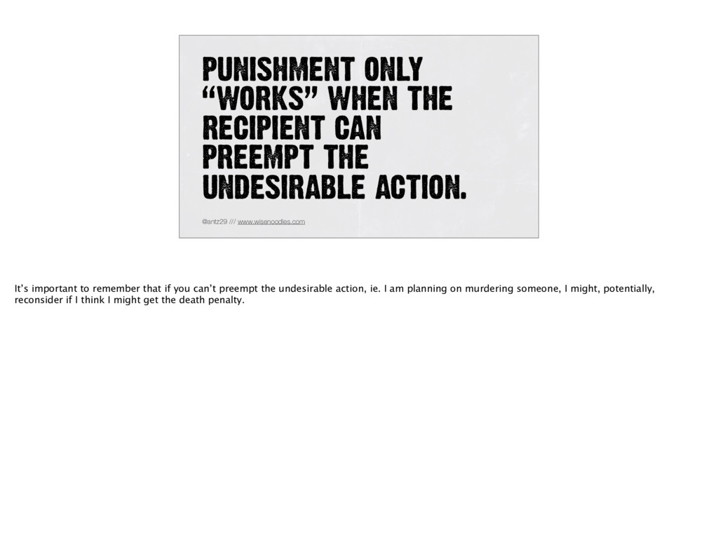 "PUNISHMENT ONLY ""WORKS"" WHEN THE RECIPIENT CAN ..."