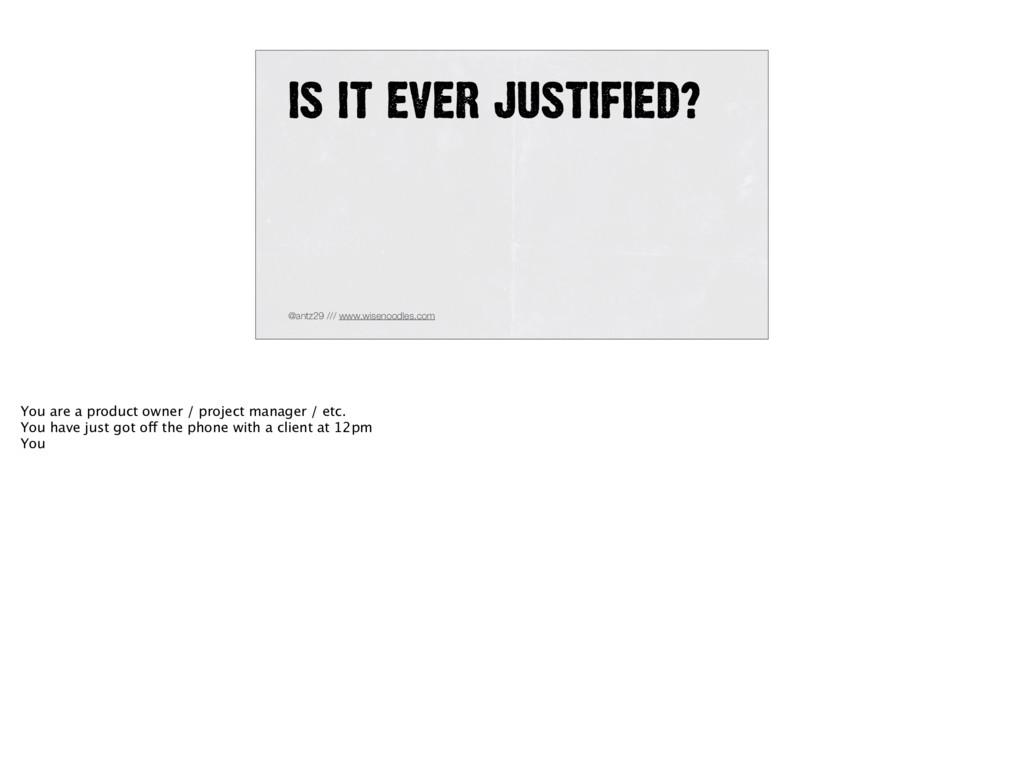 IS IT EVER JUSTIFIED? @antz29 /// www.wisenoodl...