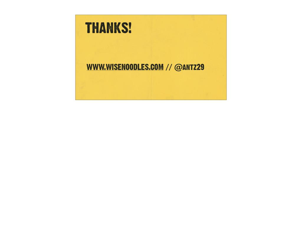 THANKS!   WWW.WISENOODLES.COM // @antz29