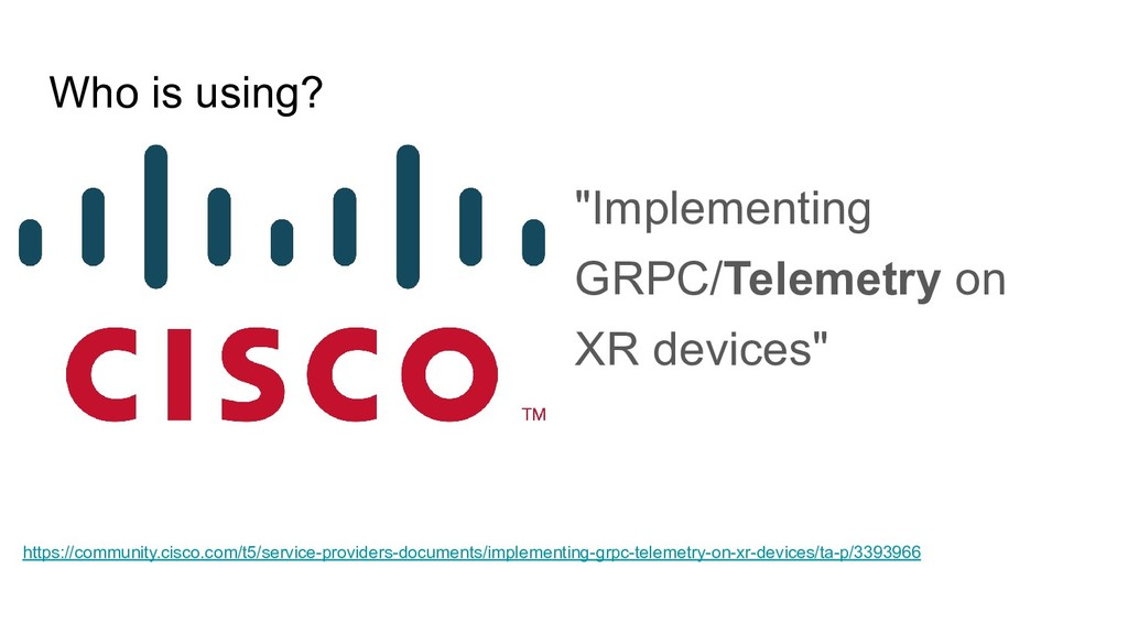 "Who is using? ""Implementing GRPC/Telemetry on X..."