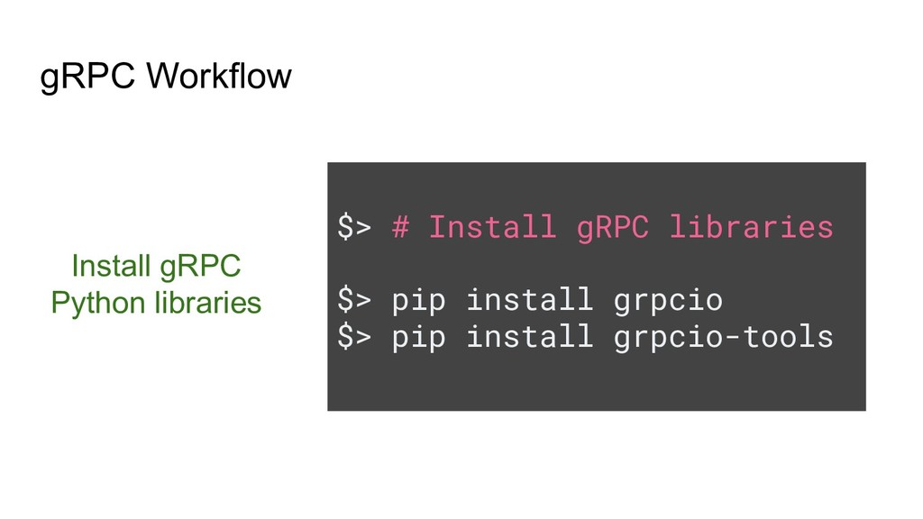 $> # Install gRPC libraries $> pip install grpc...
