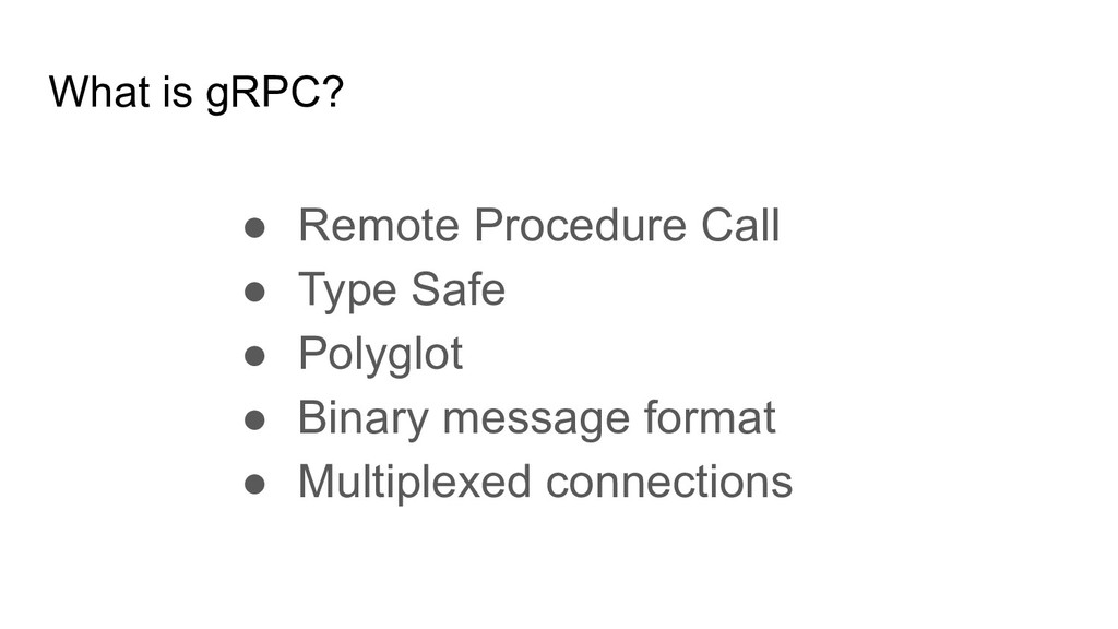 What is gRPC? ● Remote Procedure Call ● Type Sa...