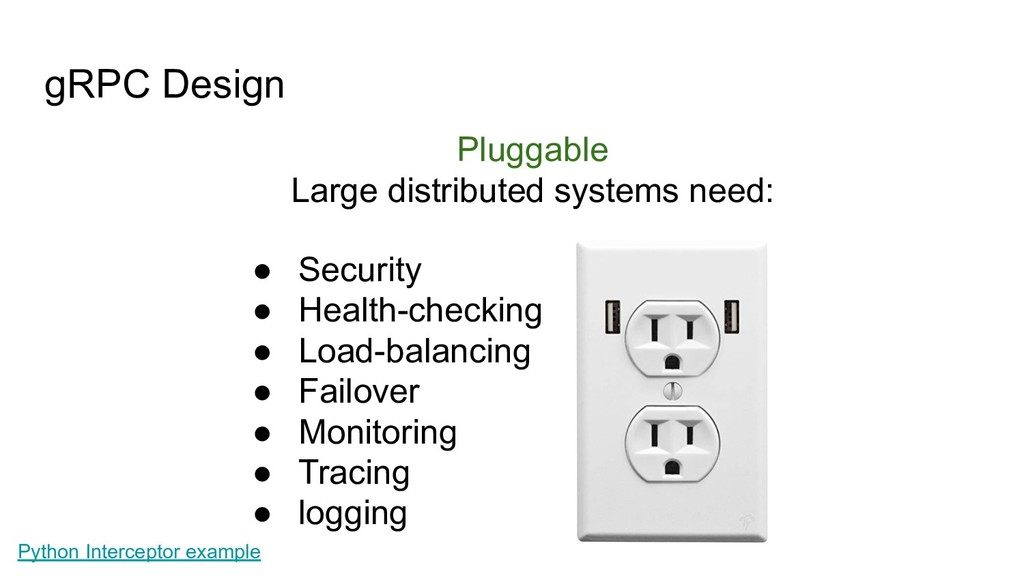 gRPC Design Pluggable Large distributed systems...