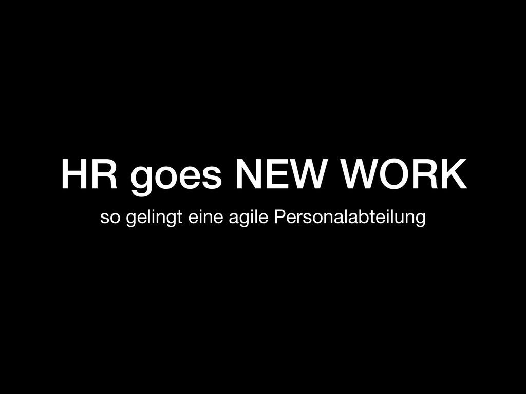HR goes NEW WORK so gelingt eine agile Personal...