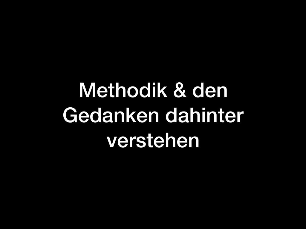 Methodik & den Gedanken dahinter verstehen