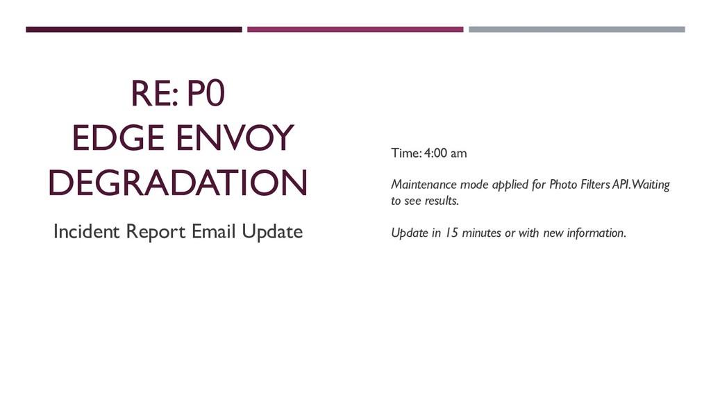 RE: P0 EDGE ENVOY DEGRADATION Incident Report E...