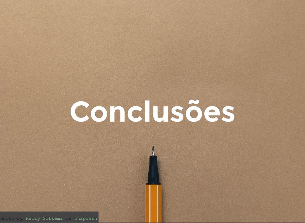 Photo by on Kelly Sikkema Unsplash Conclusões C...