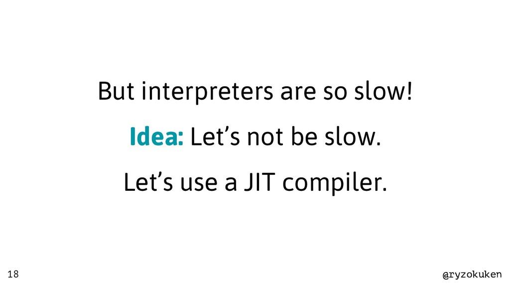 @ryzokuken @ryzokuken 18 But interpreters are s...