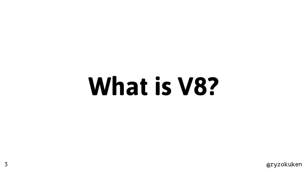 @ryzokuken @ryzokuken What is V8? 3