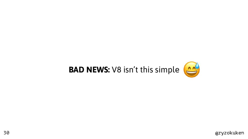 @ryzokuken @ryzokuken 30 BAD NEWS: V8 isn't thi...