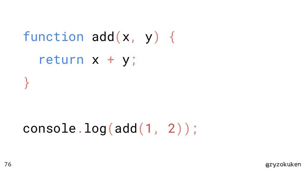@ryzokuken @ryzokuken 76 function add(x, y) { r...