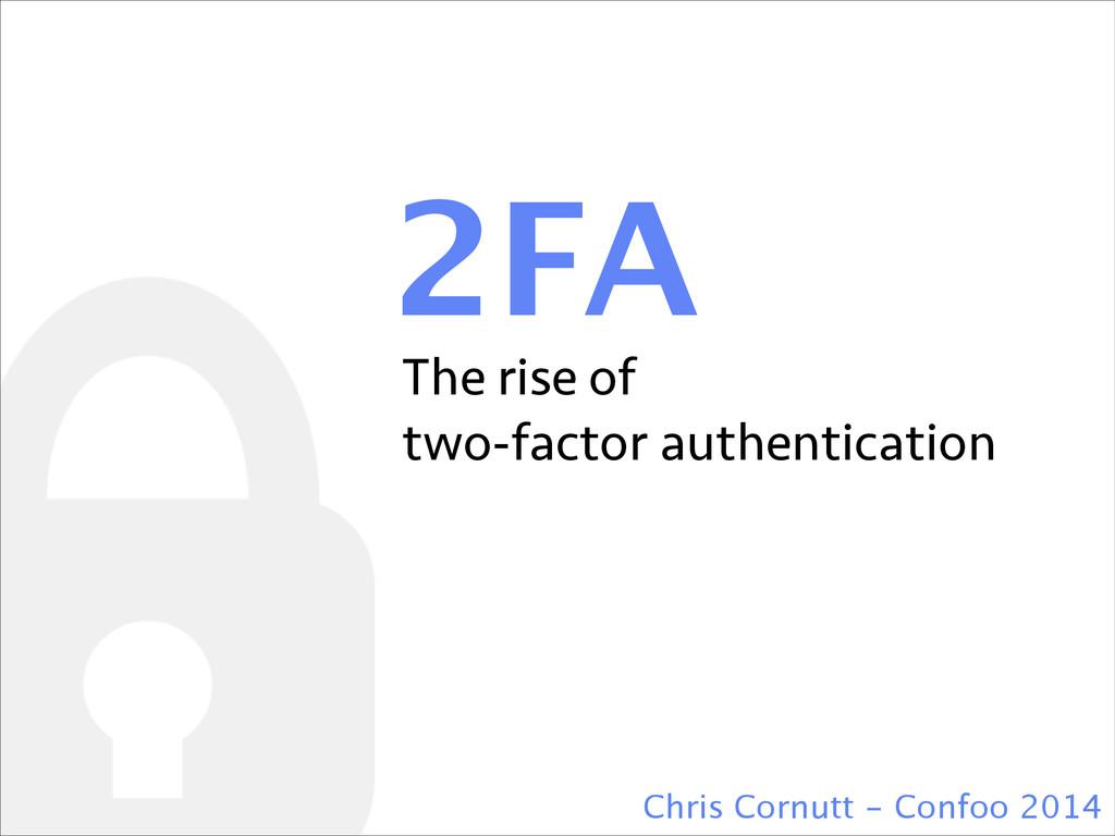 2FA Chris Cornutt - Confoo 2014 The rise of two...