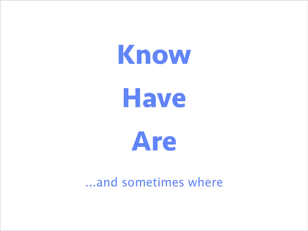 Know Are ...and sometimes where Know Know Have ...